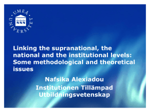 Professor Nafsika Alexiadou: Linking the supranational, the national and the institutional levels: Some methodological and theoretical issues [PPT 1009.50KB]