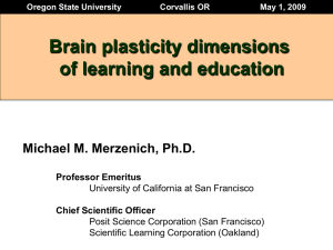 Brain plasticity dimensions of learning and education Michael M. Merzenich, Ph.D.