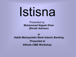 Istisna Presented by: Muhammad Najeeb Khan (Shriah Advisor)