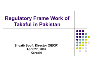 Regulatory Frame Work of Takaful in Pakistan Shoaib Soofi, Director (SECP)