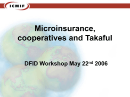Microinsurance, cooperatives and Takaful DFID Workshop May 22 2006