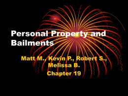 Personal Property and Bailments Matt M., Kevin P., Robert S., Melissa B.