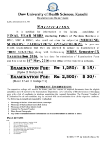 {Examinations Department} (NOTIFICATION) It is notified for information to the failure candidates of FINAL YEAR MBBS (including Failure of Previous Batches) at DMC, SMC & DIMC, who could not clear the subject(s) (MEDICINE/ SURGERY/ PAEDIATRICS/ GYNAECOLOGY) in previous MBBS Examinations that they are allowed to appear in Examination of THESE SUBJECT(s) along with forthcoming MBBS Semester-IX Examination 2016, the last date for submission of Examination Form and Fee is up to: 16th May, 2016 in the office of the respective colleges.