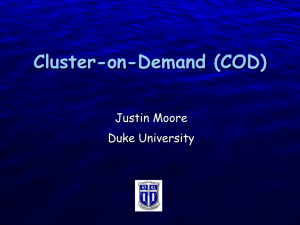 Cluster-on-Demand (COD) Justin Moore Duke University Slide 1