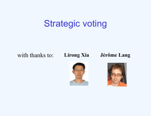 Strategic voting with thanks to: Lirong Xia Jérôme Lang