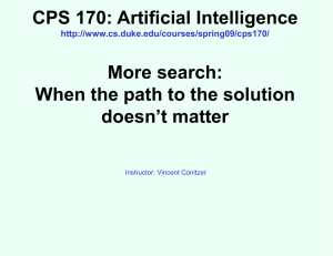 CPS 170: Artificial Intelligence More search: When the path to the solution