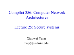 CompSci 356: Computer Network Architectures Lecture 25: Secure systems Xiaowei Yang