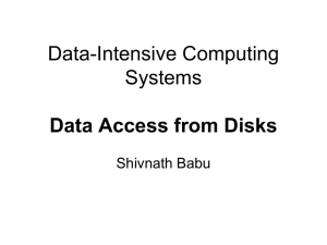 Data-Intensive Computing Systems Data Access from Disks Shivnath Babu