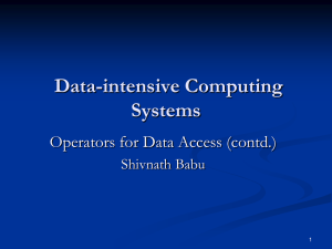 Data-intensive Computing Systems Operators for Data Access (contd.) Shivnath Babu