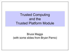 Trusted Computing and the Trusted Platform Module Bruce Maggs