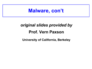 Malware, con't original slides provided by Prof. Vern Paxson University of California, Berkeley