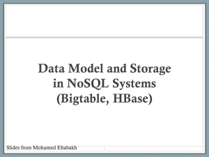 Data Model and Storage in NoSQL Systems (Bigtable, HBase) Slides from Mohamed Eltabakh