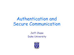 Authentication and Secure Communication Jeff Chase Duke University