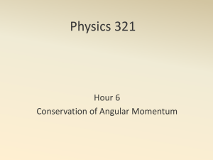 Physics 321 Hour 6 Conservation of Angular Momentum
