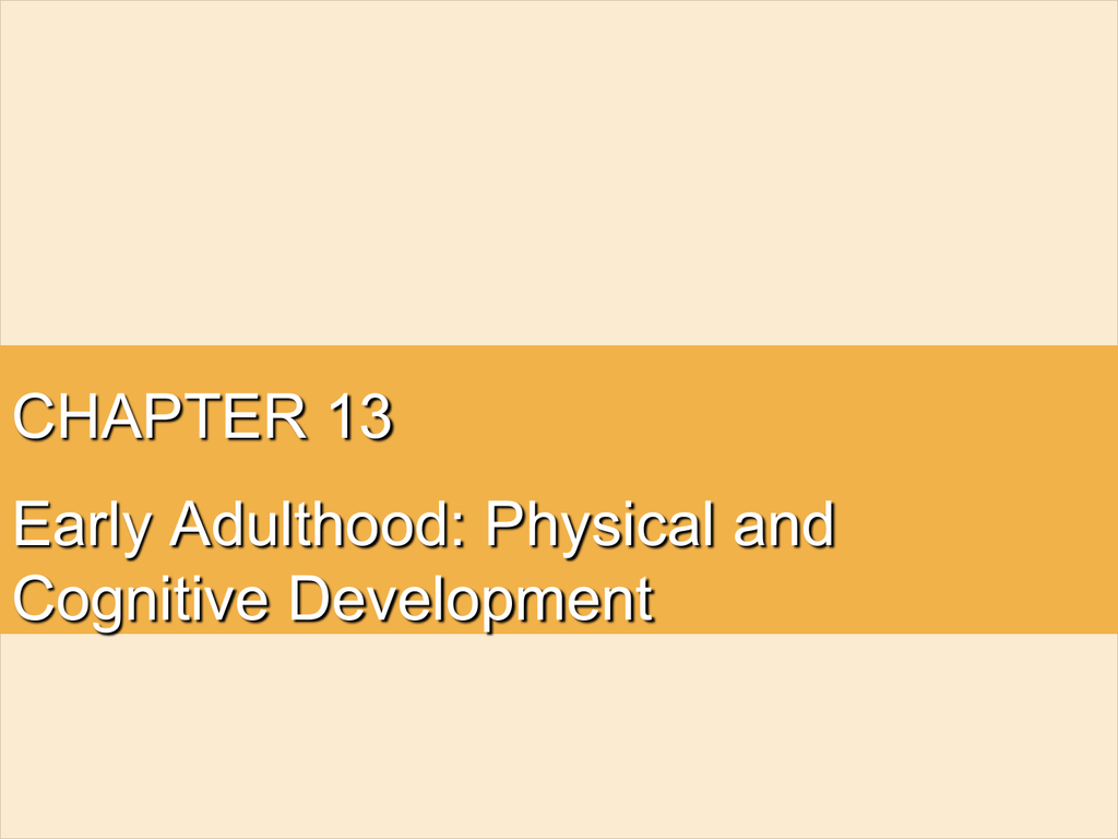 CHAPTER 13 Early Adulthood: Physical and Cognitive Development