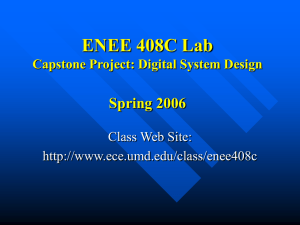 ENEE 408C Lab Spring 2006 Capstone Project: Digital System Design Class Web Site: