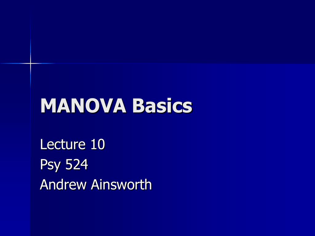 MANOVA Basics Lecture 10 Psy 524 Andrew Ainsworth