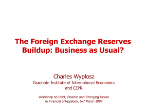 The Foreign Exchange Reserves Buildup: Business as Usual? Charles Wyplosz