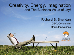 Creativity, Energy, Imagination and The Business Value of Joy! Richard B. Sheridan