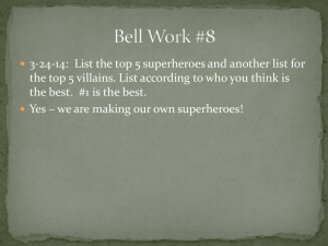 3-24-14:  List the top 5 superheroes and another list... the top 5 villains. List according to who you think...