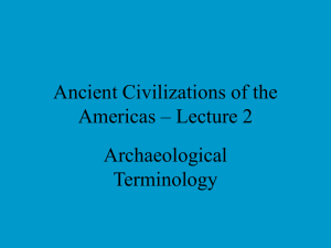 Ancient Civilizations of the Americas – Lecture 2 Archaeological Terminology