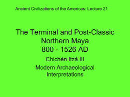 The Terminal and Post-Classic Northern Maya 800 - 1526 AD Chichén Itzá III