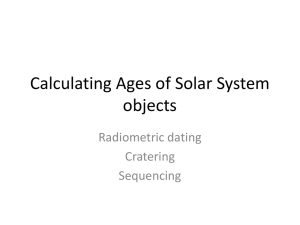Calculating Ages of Solar System objects Radiometric dating Cratering