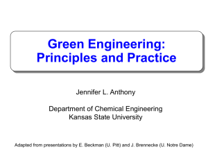 Green Engineering: Principles and Practice Jennifer L. Anthony Department of Chemical Engineering