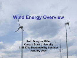 Wind Energy Overview Ruth Douglas Miller Kansas State University ChE 670: Sustainability Seminar