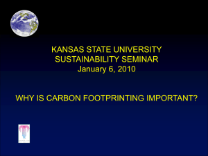 KANSAS STATE UNIVERSITY SUSTAINABILITY SEMINAR January 6, 2010 WHY IS CARBON FOOTPRINTING IMPORTANT?