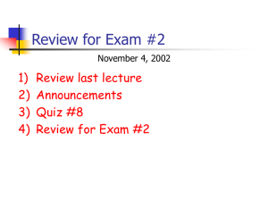 Review for Exam #2 1) Review last lecture 2) Announcements 3) Quiz #8