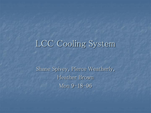 LCC Cooling System Shane Spivey, Pierce Weatherly, Heather Brown Mon 9-18-06