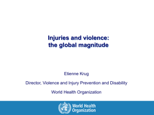 Injuries and violence: the global magnitude Etienne Krug
