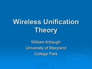 Wireless Unification Theory William Arbaugh University of Maryland