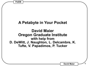 A Petabyte in Your Pocket David Maier Oregon Graduate Institute with help from