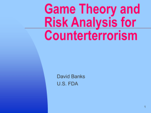Game Theory and Risk Analysis for Counterterrorism David Banks