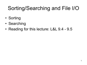 Sorting/Searching and File I/O • Sorting • Searching