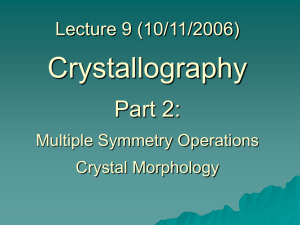 Crystallography Part 2: Lecture 9 (10/11/2006) Multiple Symmetry Operations