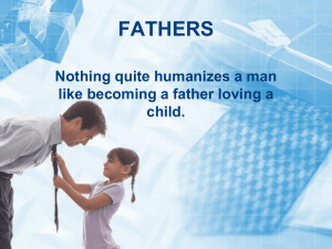 FATHERS Nothing quite humanizes a man like becoming a father loving a child.