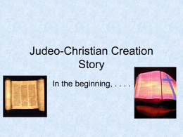 Judeo-Christian Creation Story In the beginning, . . . .