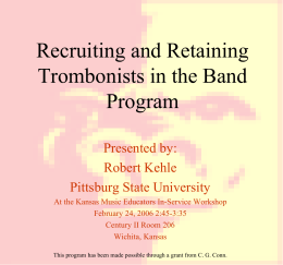 Recruiting and Retaining Trombonists in the Band Program Presented by: