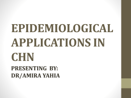 EPIDEMIOLOGICAL APPLICATIONS IN CHN PRESENTING  BY: