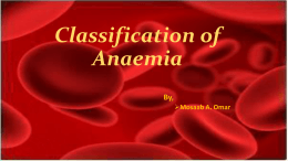 Classification of Anaemia By, Mosaab A. Omar