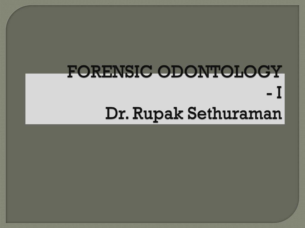 Forensic Odontology I
