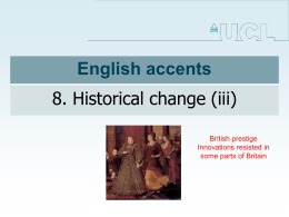 English accents 8. Historical change (iii) British prestige Innovations resisted in