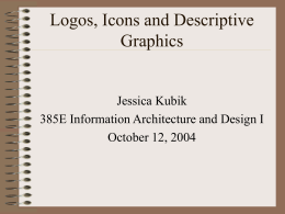 Logos, Icons and Descriptive Graphics Jessica Kubik 385E Information Architecture and Design I