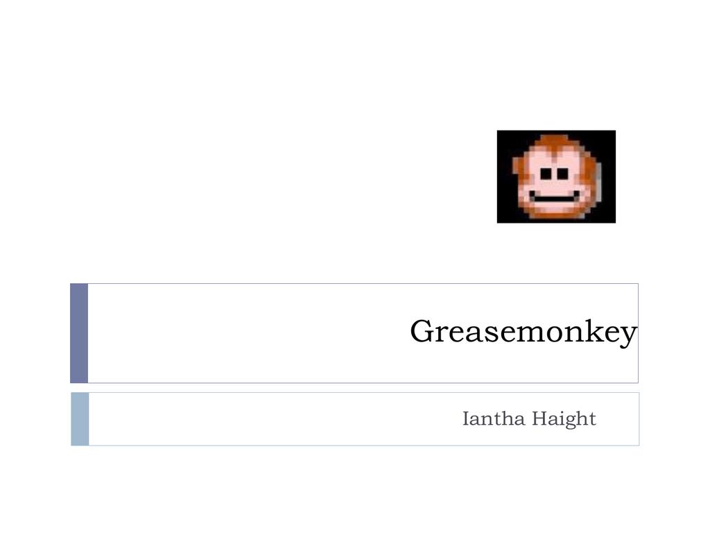 Greasemonkey Iantha Haight