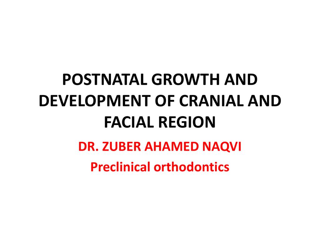 Postnatal Growth And Development Of Cranial And Facial Region Dr Zuber Ahamed Naqvi Current concepts, goals and mechanics, 2e karad. facial region dr zuber ahamed naqvi
