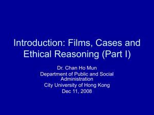 Introduction: Films, Cases and Ethical Reasoning (Part I) Dr. Chan Ho Mun