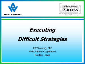 Executing Difficult Strategies Jeff Stroburg, CEO West Central Cooperative